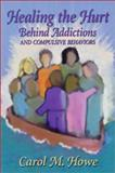 Healing the Heart Behind Addictions and Compulsive Behaviors, Carol M. Howe, 1889642207