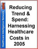 Reducing Trend and Spend : Harnessing Healthcare Costs In 2005, Bryngelson, Mary P. and Eber, Bridget L., 1933402202