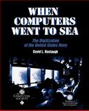 When Computers Went to Sea : The Digitization of the United States Navy, Boslaugh, David L., 0471472204