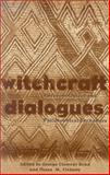 Witchcraft Dialogues : Anthropological and Philosophical Exchanges, Geore Clement Bond, 0896802205
