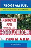 Program Full : Your Guide to Successful Childcare Marketing, Gallagher, Taffy, 097746220X