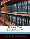Under Teh Microscope, Algernon Charles Swinburne, 1145352200