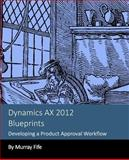 Dynamics AX 2012 Blueprints: Developing a Product Approval Workflow, Murray Fife, 1493772201
