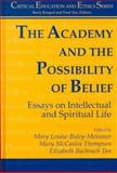 The Academy and the Possibility of Belief : Essays on Intellectual and Spiritual Life, , 1572732202