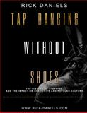 Tap Dancing Without Shoes : The History of Stepping and the Impact on Greek Life and Popular Culture,, 0991352211