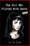 The Girl Who Flirted with Death, S. C. Lee, 1482532212