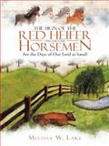 The Sign of the Red Heifer and the Four Horsemen, Melissa W. Lake, 1490832211