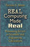 Real Computing Made Real : Preventing Errors in Scientific and Engineering Calculations, Acton, Forman S., 0486442217