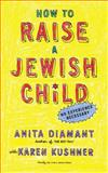 How to Raise a Jewish Child, Anita Diamant and Karen Kushner, 0805212213