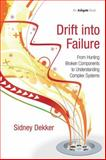 Drift into Failure : From Hunting Broken Components to Understanding Complex Systems, Dekker, Sidney, 1409422216