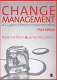 Change Management : A Guide to Effective Implementation, Paton, Robert A. and McCalman, James, 1412912210