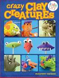 Crazy Clay Creatures, Maureen Carlson, 144032221X