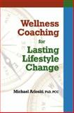 Wellness Coaching for Lasting Lifestyle Change, Arloski, Michael, 1570252211