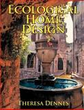 Ecological Home Design, Theresa Dennes, 148008221X