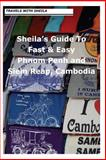 Sheila's Guide to Fast and Easy Phnom Penh and Siem Reap, Cambodia, Sheila Simkin, 1482682214