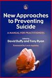 New Approaches to Preventing Suicide : A Manual for Practitioners, David Duffy, 1843102218