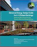Advanced Energy Design Guide for K-12 School Buildings : Achieving 30% Energy Savings Toward a Net Zero Energy Building, , 1933742216