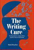 The Writing Cure : Psychoanalysis, Composition, and the Aims of Education, Bracher, Mark, 0809322218