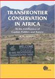 Transfrontier Conservation in Africa : At the Confluence of Capital, Politics and Nature, Ramutsindela, Maano, 1845932218