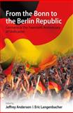 From the Bonn to the Berlin Republic : Germany at the Twentieth Anniversary of Unification, Jeffrey J. Langenbacher Anderson, 0857452215