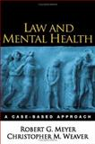 Law and Mental Health : A Case-Based Approach, Meyer, Robert G. and Weaver, Christopher M., 1593852215