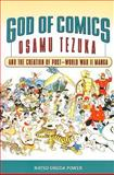 God of Comics : Osamu Tezuka and the Creation of Post-World War II Manga, Power, Natsu Onoda, 1604732210