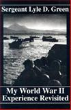My World War II Experience Revisited, Lyle D. Green, 1882792211