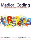 Medical Coding : Understanding ICD-10-CM and ICD-10-PCS, Grebner, Leah A. and Suarez, Angela R., 0073402214