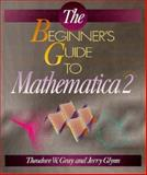 The Beginner's Guide to Mathematica, Gray, Theodore W. and Glynn, Jerry, 020158221X
