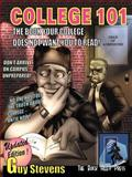 College 101 : The Book Your College Does Not Want You to Read, Stevens, Guy, 0966412214