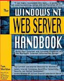 The Windows NT Web Server Handbook : Your Guide to Microsoft's Internet Information Server, Sheldon, Tom, 0078822211