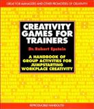 Creativity Games for Trainers : A Handbook of Group Activities for Jumpstarting Workplace Creativity, Epstein, Robert, 0079122213