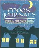 Moon Journals : Writing, Art, and Inquiry Through Focused Nature Study, Chancer, Joni and Rester-Zodrow, Gina, 0435072218