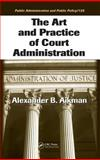 The Art and Practice of Court Administration, Aikman, Alexander B., 0849372216