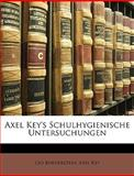 Axel Key's Schulhygienische Untersuchungen (German Edition), Leo Burgerstein and Axel Key, 1147022216