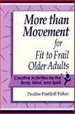 More Than Movement for Fit to Frail Older Adults : Creative Activities for the Body, Mind and Spirit, Fisher, Pauline P., 1878812211