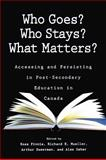 Who Goes? Who Stays? What Matters? : Accessing and Persisting in Post-Secondary Education in Canada, Finnie, Ross and Mueller, Richard E., 1553392213