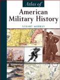 Atlas of American Military History, Stuart Murray, 0816062218