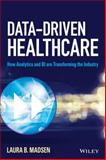Data-Driven Healthcare, Laura B. Madsen, 1118772210