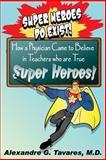 Super Heroes Do Exist!, Alexandre Tavares, 1493682210