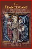 The Franciscans in the Middle Ages, Robson, Michael, 1843832216
