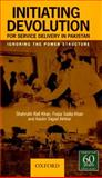Initiating Devolution for Service Delivery in Pakistan : Forgetting the Power Structure, Sadiq, Foqia and Akhtar, Aasim, 0195472217
