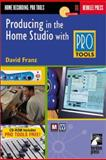 Producing in the Home Studio with Pro Tools, Franz, David, 0634032216