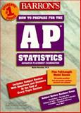 How to Prepare for the Advanced Placement Test : AP Statistics, Sternstein, Martin, 0764102214