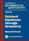 Painleve Equations Through Symmetry, Noumi, Masatoshi, 0821832212