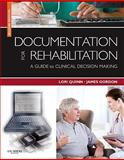 Documentation for Rehabilitation : A Guide to Clinical Decision Making, Quinn, Lori and Gordon, James, 1416062211