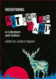 Redefining Kitsch and Camp in Literature and Culture, Justyna Stepien, 1443862215