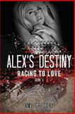 Alex's Destiny, Amy Gregory, 1493502212