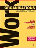 Work Organisations : A Critical Approach, Thompson, Paul B. and McHugh, David, 023052222X
