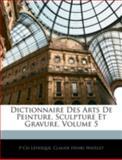 Dictionnaire des Arts de Peinture, Sculpture et Gravure, P. Ch Levesque and Claude-Henri Watelet, 1144772222